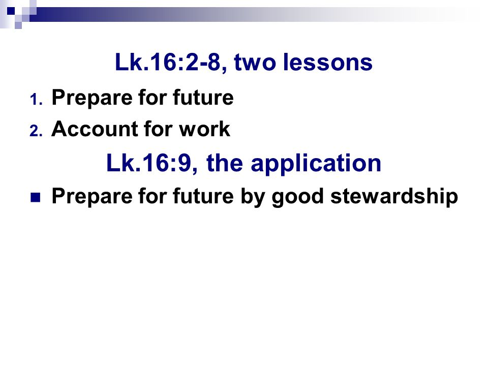 Lk.16:2-8, two lessons 1. Prepare for future 2.