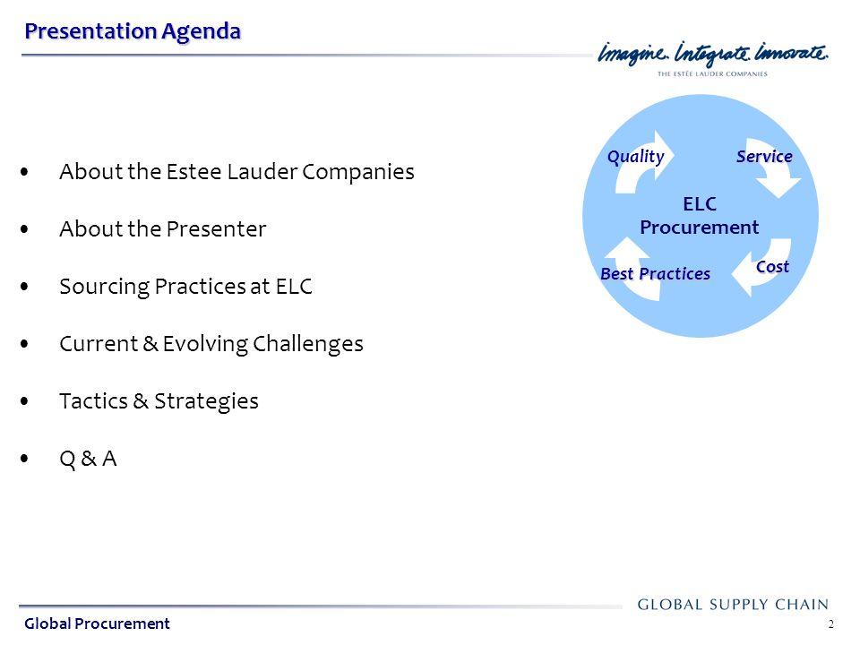 Global Indirect Procurement ELC Procurement 2 Presentation Agenda Quality About the Estee Lauder Companies About the Presenter Sourcing Practices at E