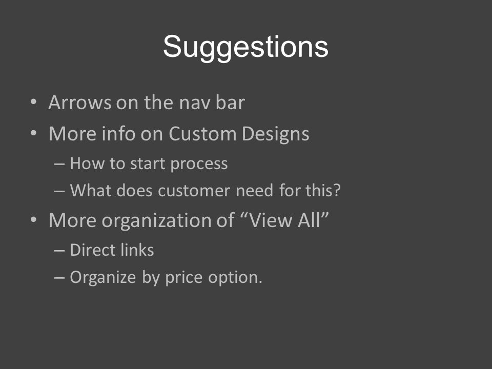 Arrows on the nav bar More info on Custom Designs – How to start process – What does customer need for this.