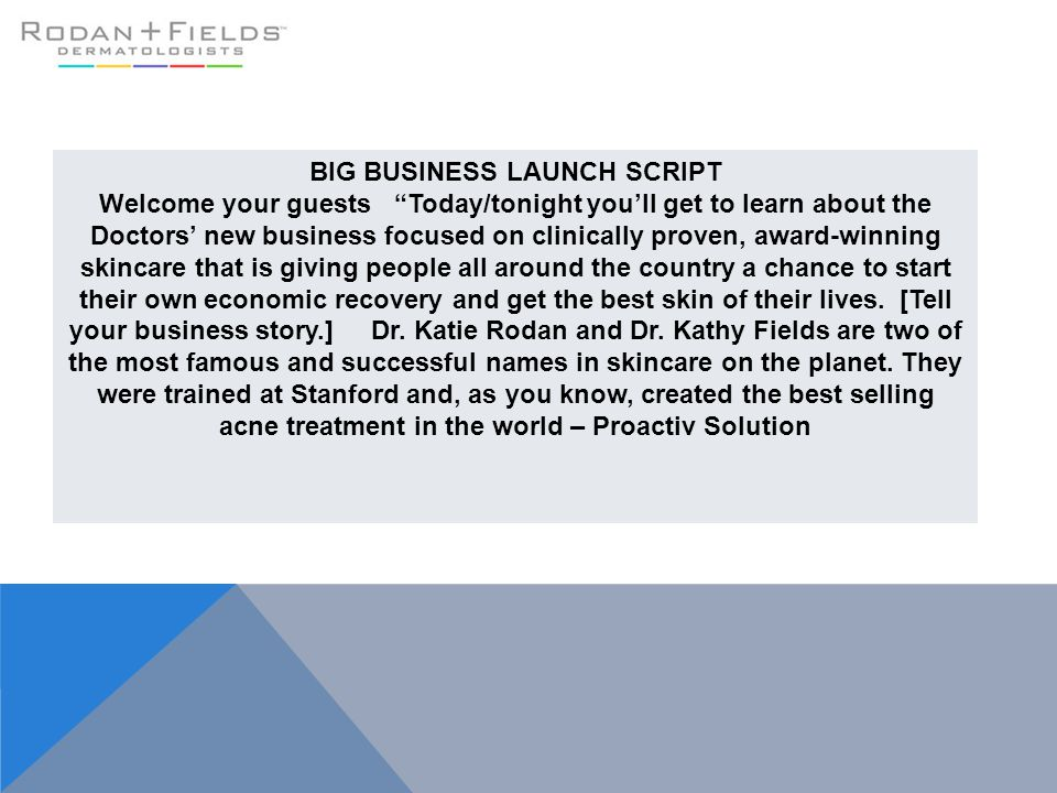 """BIG BUSINESS LAUNCH SCRIPT Welcome your guests """"Today/tonight you'll get to learn about the Doctors' new business focused on clinically proven, award-"""