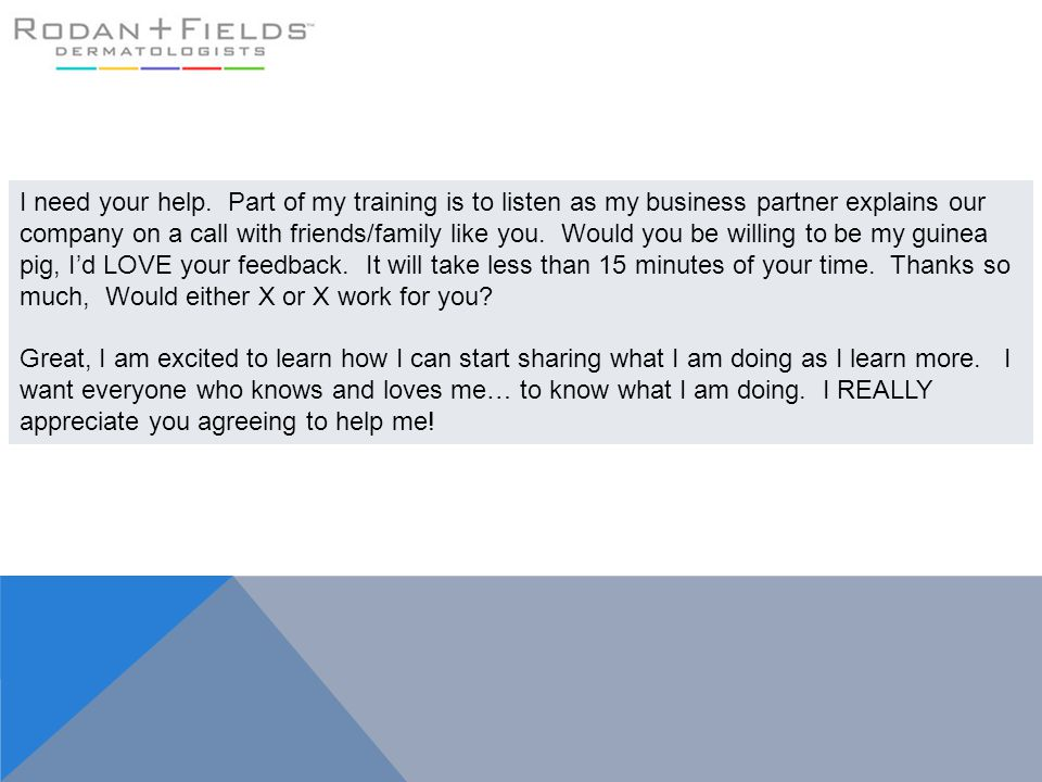 I need your help. Part of my training is to listen as my business partner explains our company on a call with friends/family like you. Would you be wi