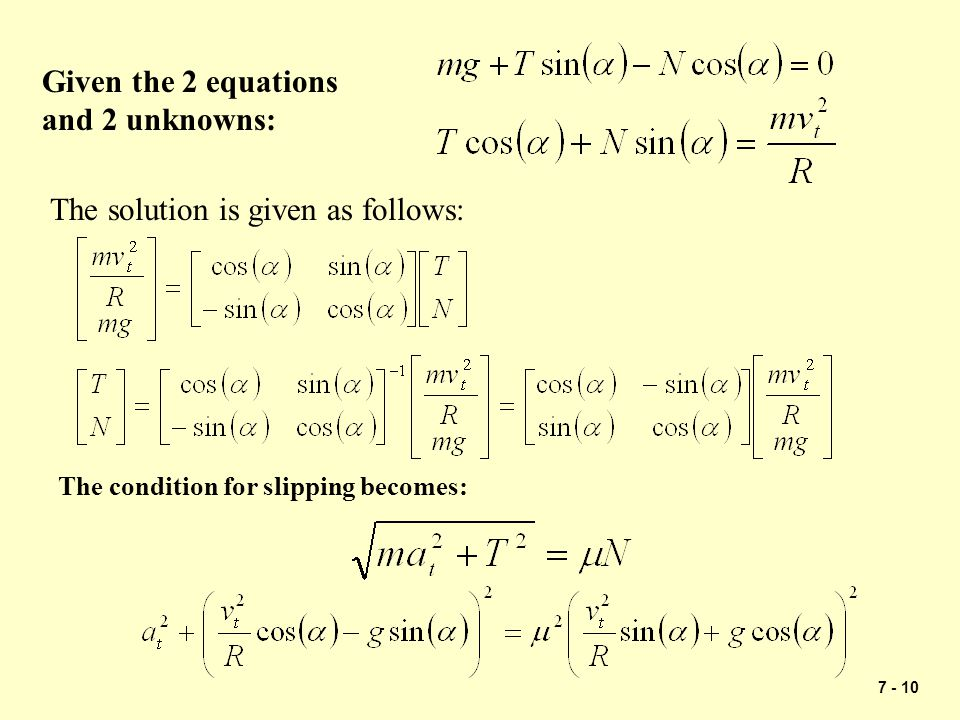 7 - 10 Given the 2 equations and 2 unknowns: The solution is given as follows: The condition for slipping becomes: