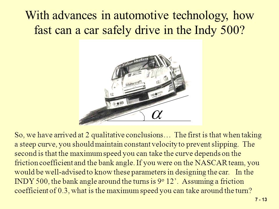 7 - 13 With advances in automotive technology, how fast can a car safely drive in the Indy 500? So, we have arrived at 2 qualitative conclusions… The