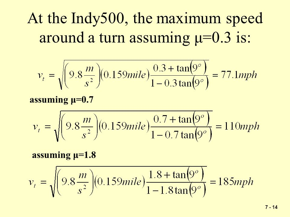 7 - 14 At the Indy500, the maximum speed around a turn assuming μ=0.3 is: assuming μ=0.7 assuming μ=1.8