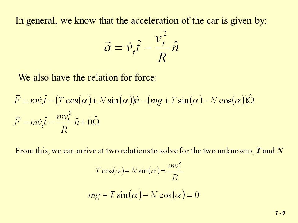 7 - 9 In general, we know that the acceleration of the car is given by: From this, we can arrive at two relations to solve for the two unknowns, T and