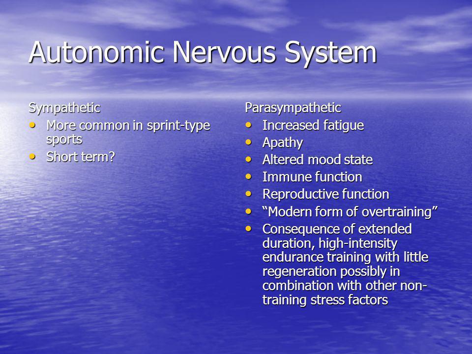 Autonomic Nervous System Sympathetic More common in sprint-type sports More common in sprint-type sports Short term? Short term?Parasympathetic Increa