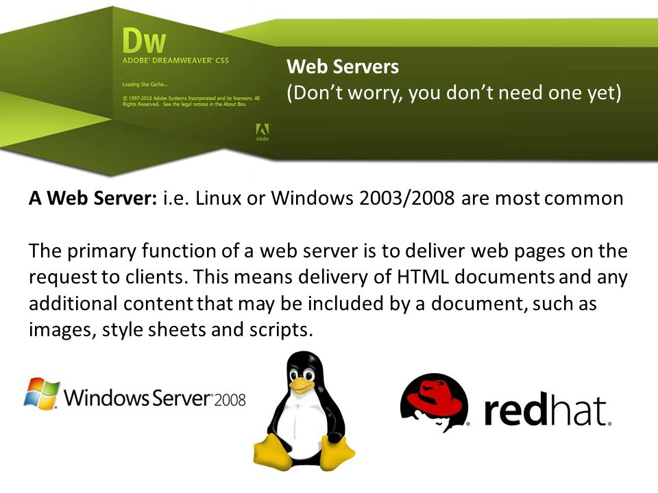 Web Servers (Don't worry, you don't need one yet) A Web Server: i.e.
