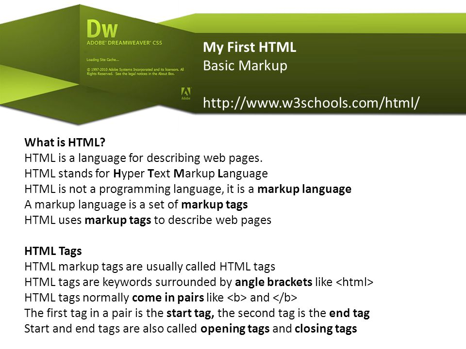 My First HTML Basic Markup http://www.w3schools.com/html/ What is HTML.