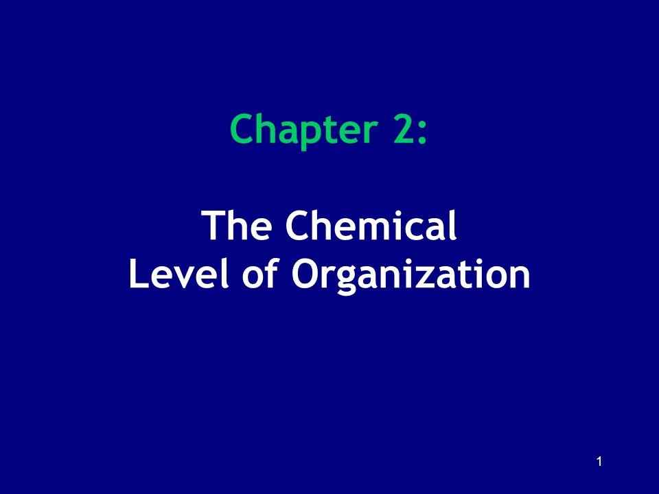 1 Chapter 2: The Chemical Level of Organization
