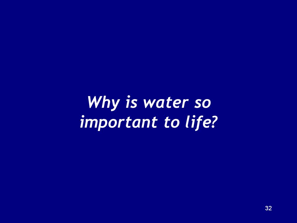 32 Why is water so important to life?
