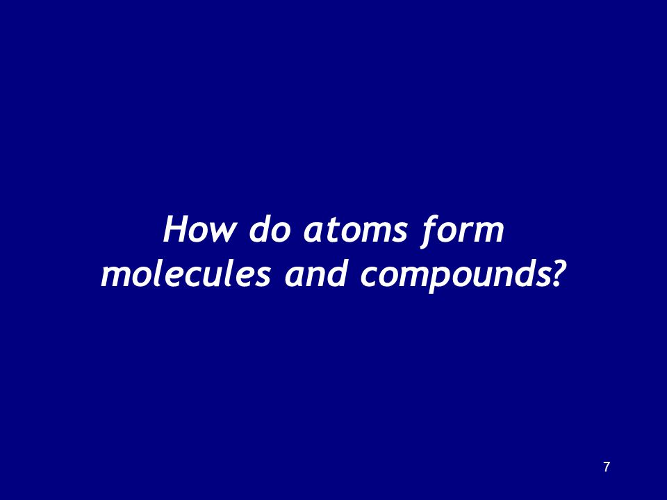 8 Molecules and Compounds Molecules: –atoms joined by strong bonds Compounds: –atoms joined by strong or weak bonds