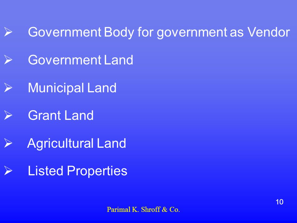  Government Body for government as Vendor  Government Land  Municipal Land  Grant Land  Agricultural Land  Listed Properties 10 Parimal K.