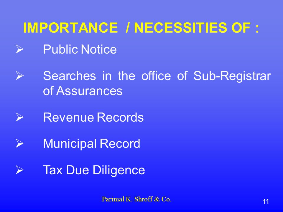 IMPORTANCE / NECESSITIES OF :  Public Notice  Searches in the office of Sub-Registrar of Assurances  Revenue Records  Municipal Record  Tax Due Diligence 11 Parimal K.