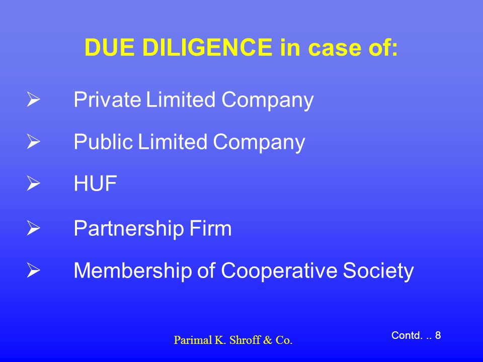 DUE DILIGENCE in case of:  Private Limited Company  Public Limited Company  HUF  Partnership Firm  Membership of Cooperative Society Contd...