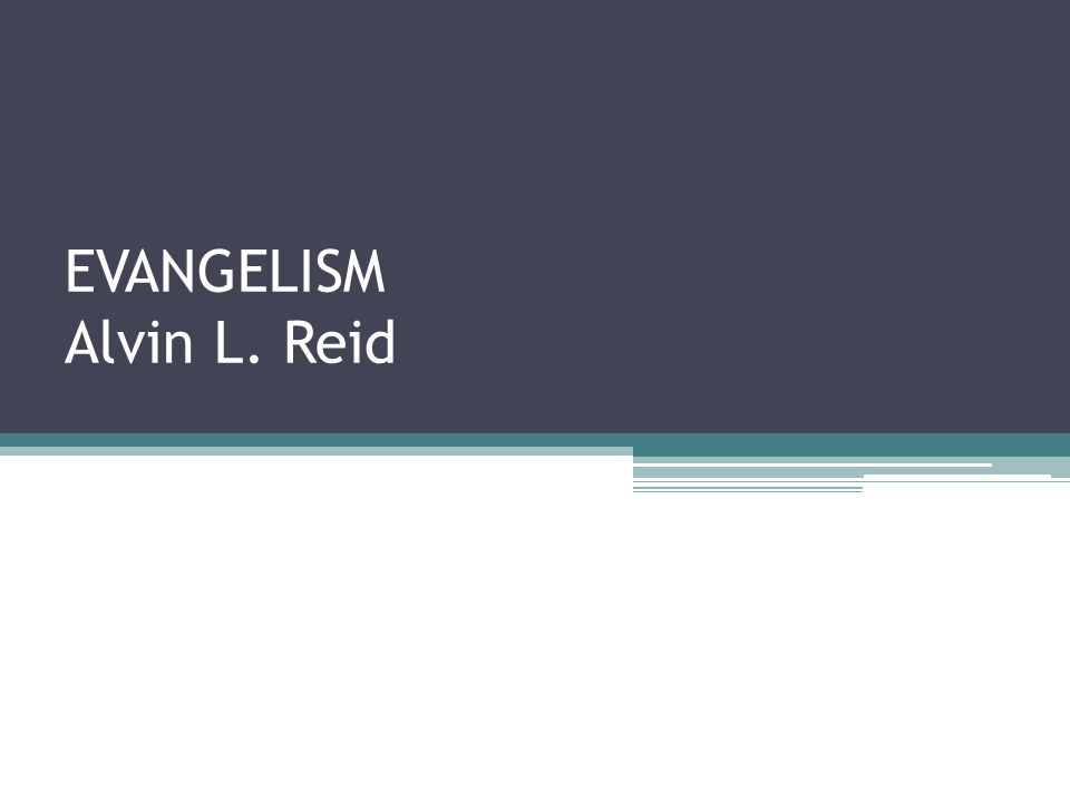 EVANGELISM Alvin L. Reid