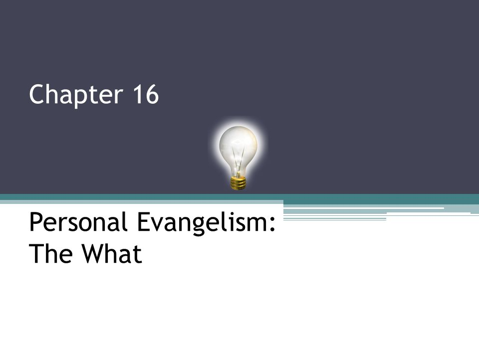 Chapter 16 Personal Evangelism: The What