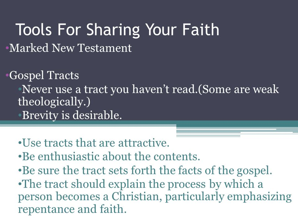 Tools For Sharing Your Faith Marked New Testament Gospel Tracts Never use a tract you haven't read.(Some are weak theologically.) Brevity is desirable