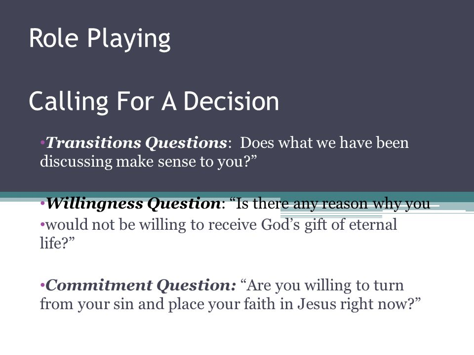 """Role Playing Calling For A Decision Transitions Questions: Does what we have been discussing make sense to you?"""" Willingness Question: """"Is there any r"""