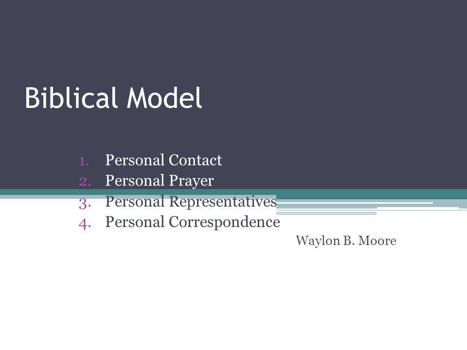 Biblical Model 1.Personal Contact 2.Personal Prayer 3.Personal Representatives 4.Personal Correspondence Waylon B. Moore