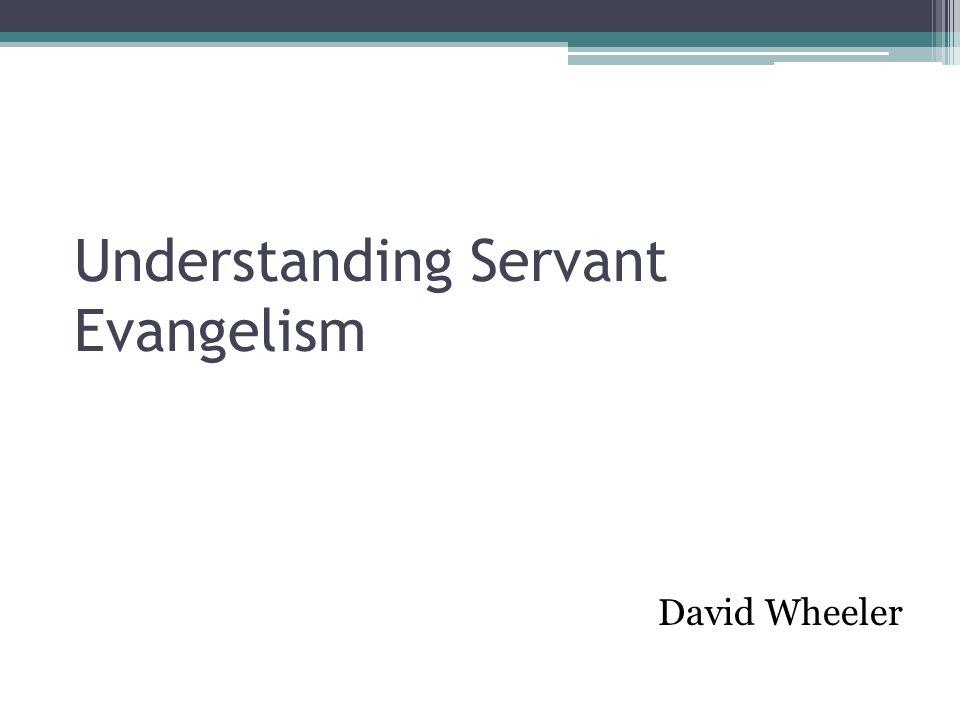Understanding Servant Evangelism David Wheeler