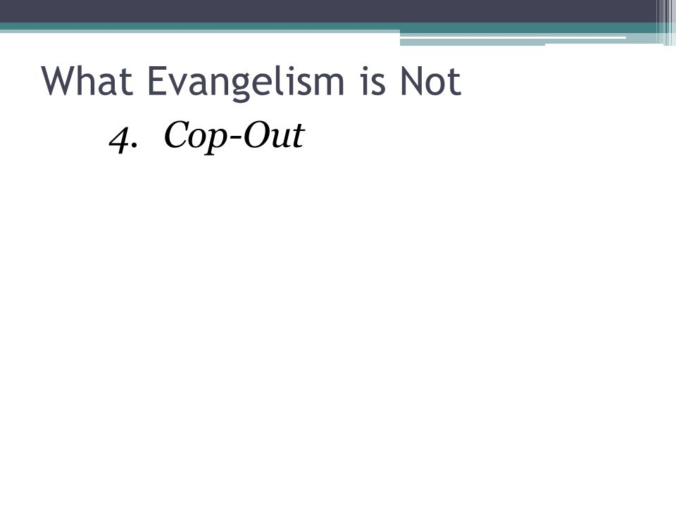 What Evangelism is Not 4.Cop-Out