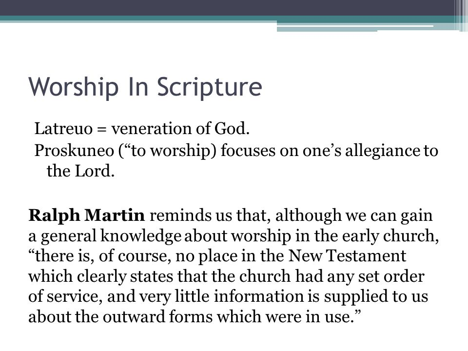"""Worship In Scripture Latreuo = veneration of God. Proskuneo (""""to worship) focuses on one's allegiance to the Lord. Ralph Martin reminds us that, altho"""