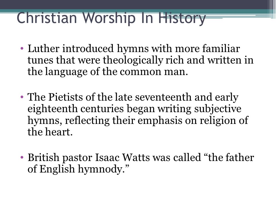 Christian Worship In History Luther introduced hymns with more familiar tunes that were theologically rich and written in the language of the common m