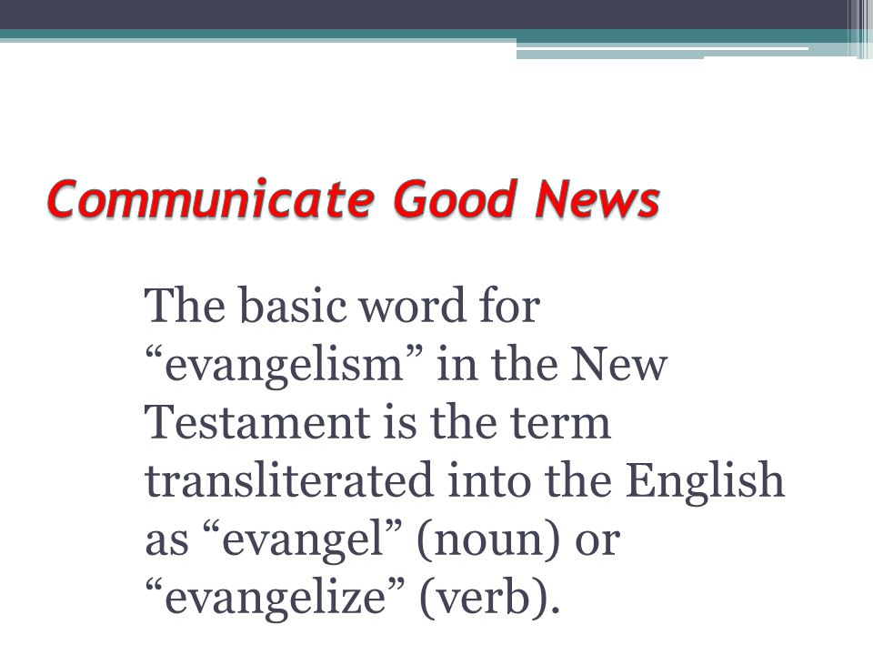 """The basic word for """"evangelism"""" in the New Testament is the term transliterated into the English as """"evangel"""" (noun) or """"evangelize"""" (verb)."""
