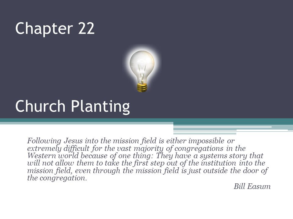 Chapter 22 Church Planting Following Jesus into the mission field is either impossible or extremely difficult for the vast majority of congregations i