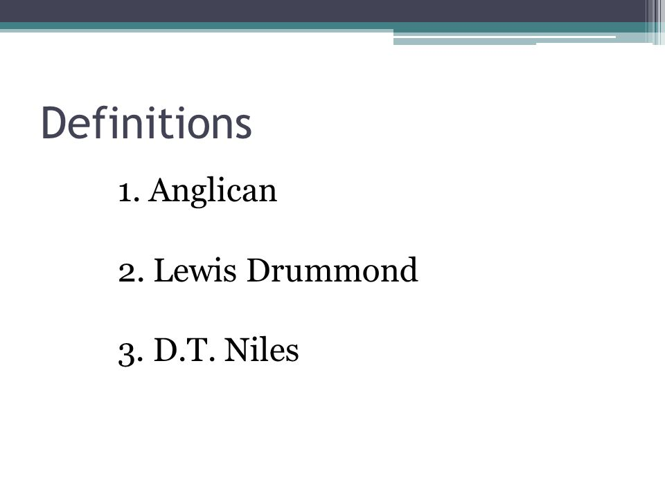 Definitions 1. Anglican 2. Lewis Drummond 3. D.T. Niles