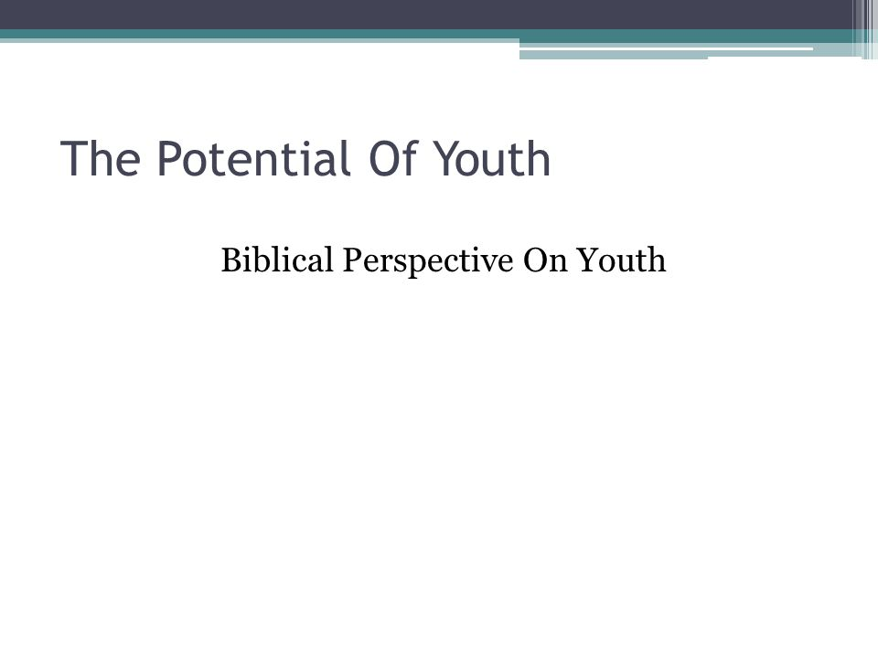 The Potential Of Youth Biblical Perspective On Youth