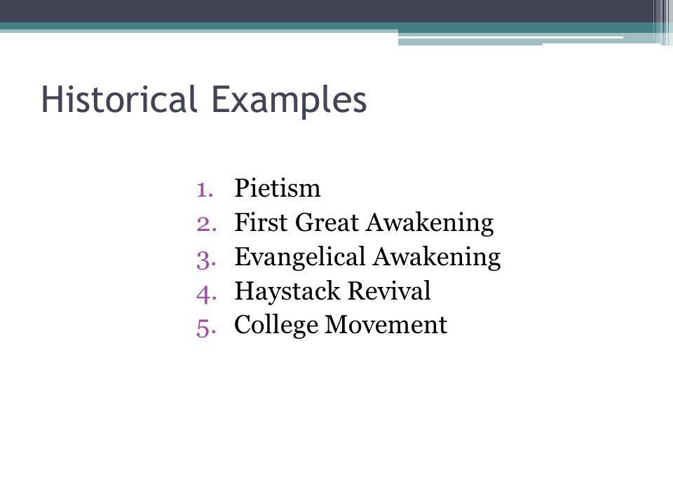 Historical Examples 1.Pietism 2.First Great Awakening 3.Evangelical Awakening 4.Haystack Revival 5.College Movement