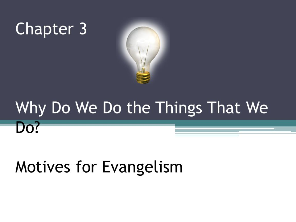 Chapter 3 Why Do We Do the Things That We Do? Motives for Evangelism