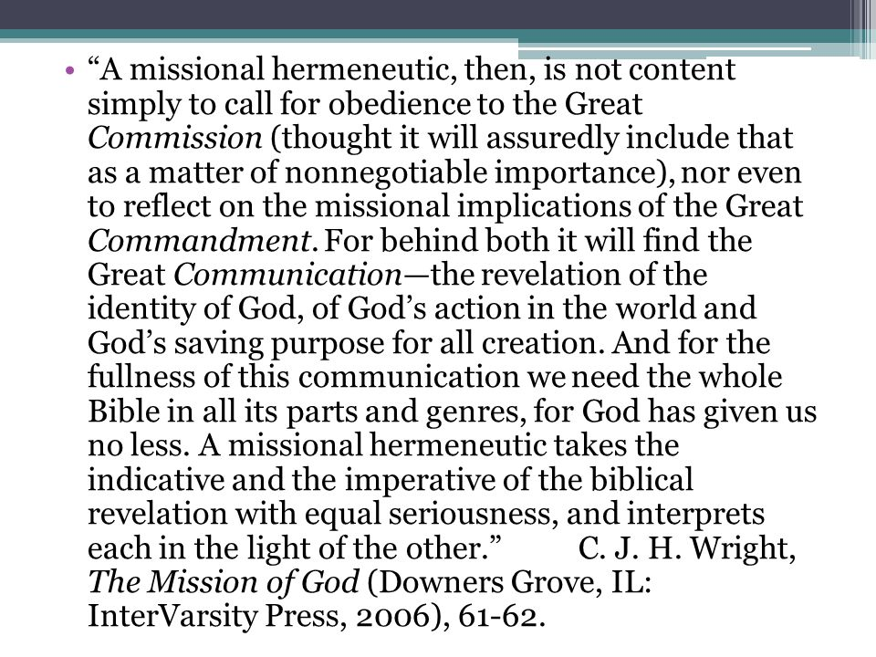 """""""A missional hermeneutic, then, is not content simply to call for obedience to the Great Commission (thought it will assuredly include that as a matte"""