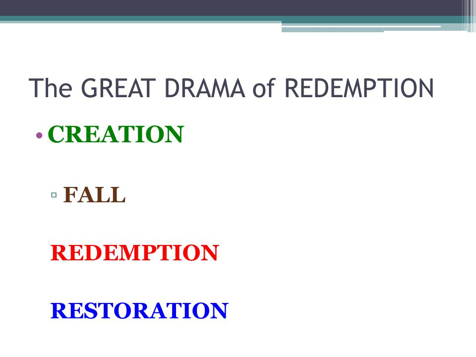 The GREAT DRAMA of REDEMPTION CREATION ▫FALL REDEMPTION RESTORATION