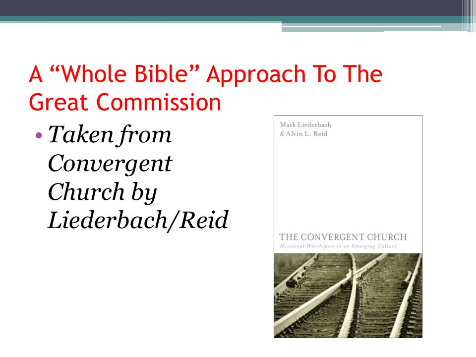 """A """"Whole Bible"""" Approach To The Great Commission Taken from Convergent Church by Liederbach/Reid"""
