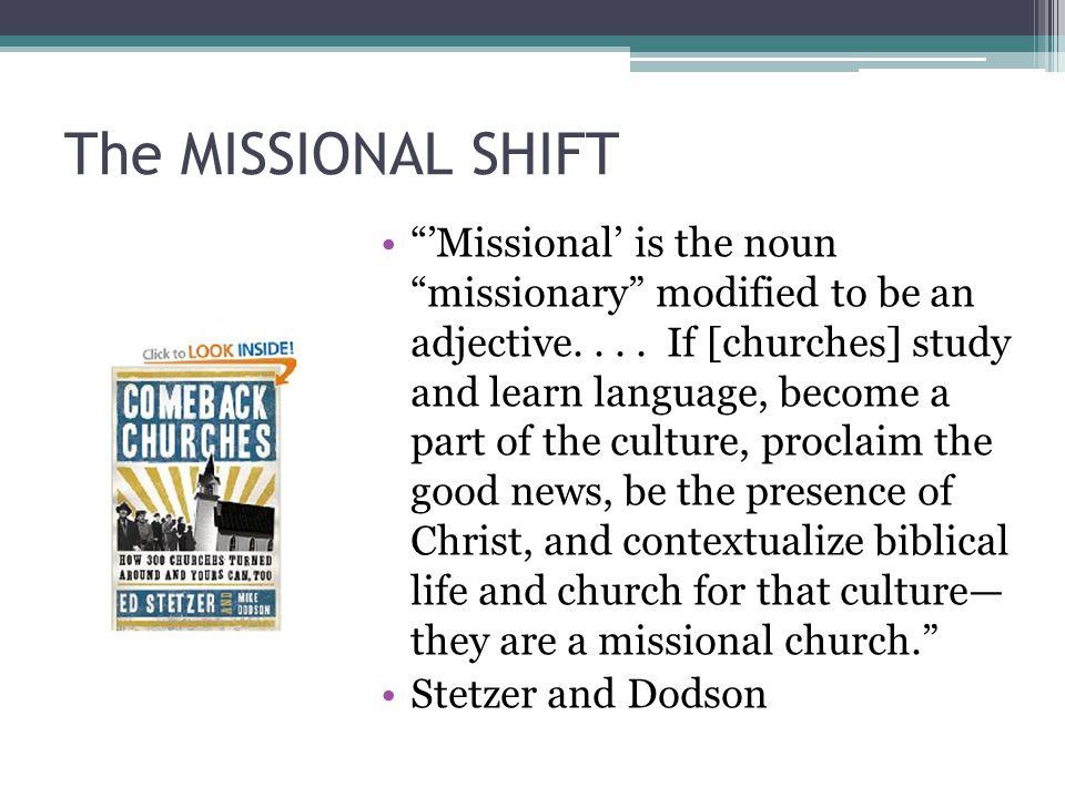Marks of a Missional Church (Stetzer and Dodson, Comeback Churches): 1.Incarnational 2.Indigenous 3.Intentional