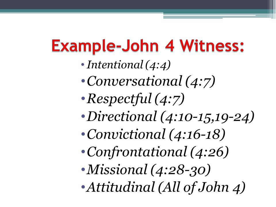 Intentional (4:4) Conversational (4:7) Respectful (4:7) Directional (4:10-15,19-24) Convictional (4:16-18) Confrontational (4:26) Missional (4:28-30)