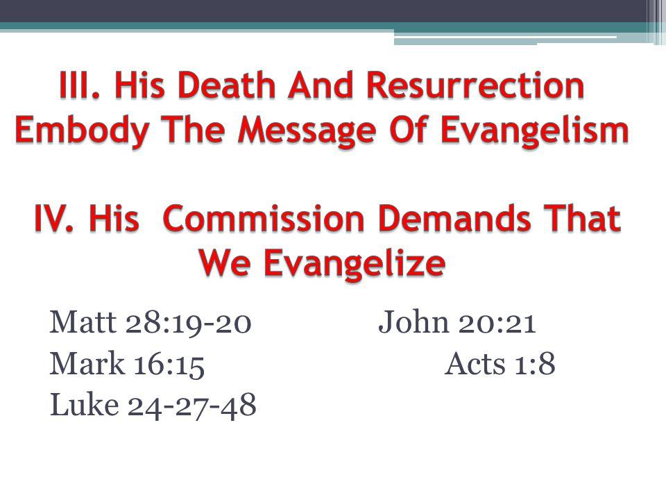 Matt 28:19-20John 20:21 Mark 16:15Acts 1:8 Luke 24-27-48