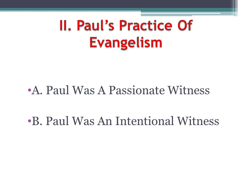 A. Paul Was A Passionate Witness B. Paul Was An Intentional Witness