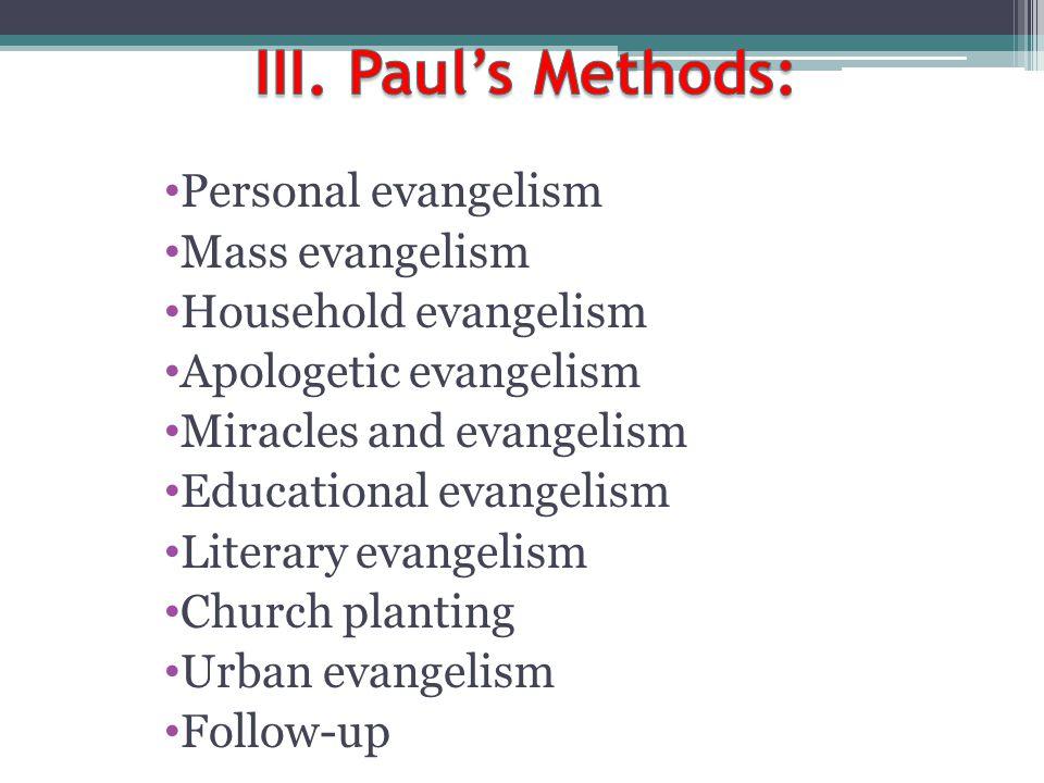 Personal evangelism Mass evangelism Household evangelism Apologetic evangelism Miracles and evangelism Educational evangelism Literary evangelism Chur