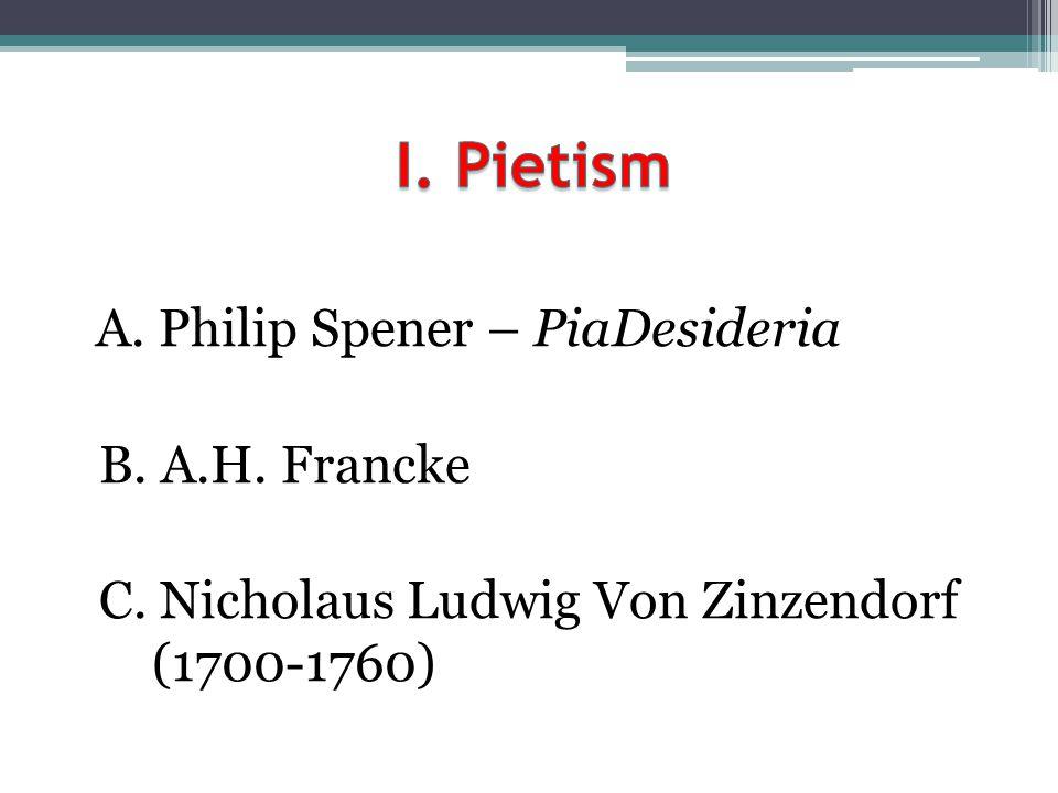 A. Philip Spener – PiaDesideria B. A.H. Francke C. Nicholaus Ludwig Von Zinzendorf (1700-1760)