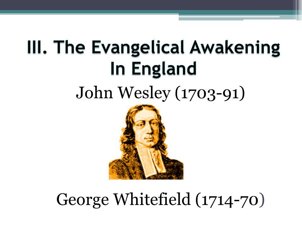 John Wesley (1703-91) George Whitefield (1714-70)