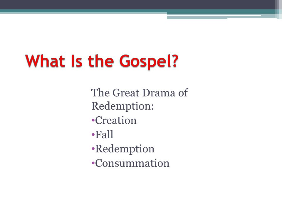 The Great Drama of Redemption: Creation Fall Redemption Consummation