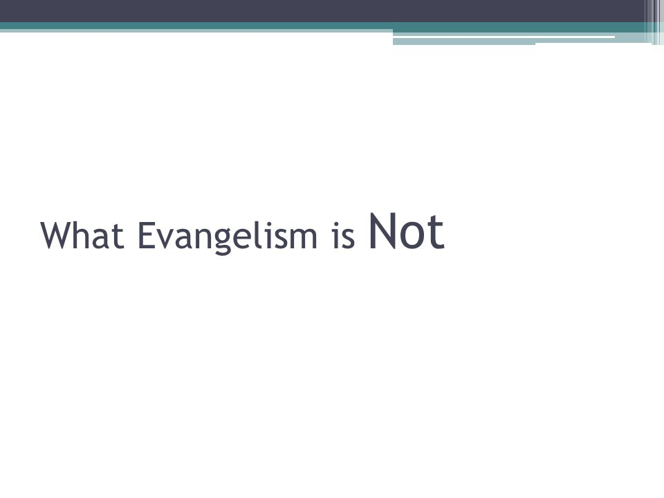 What Evangelism is Not