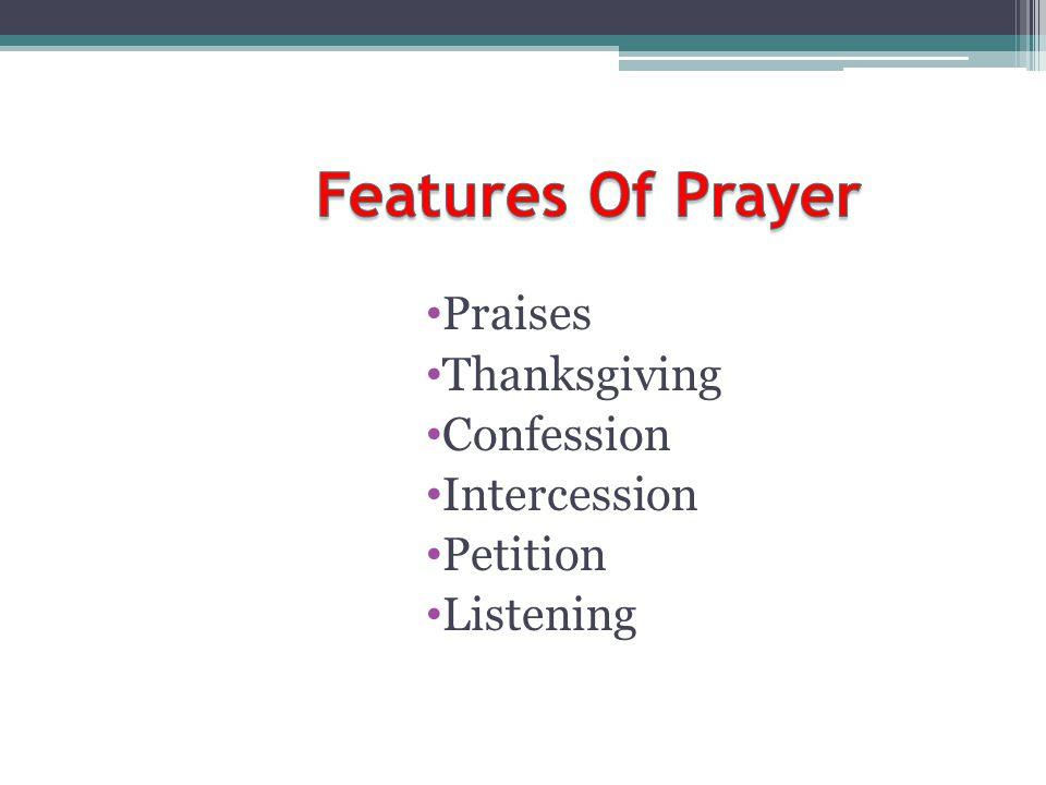 Praises Thanksgiving Confession Intercession Petition Listening
