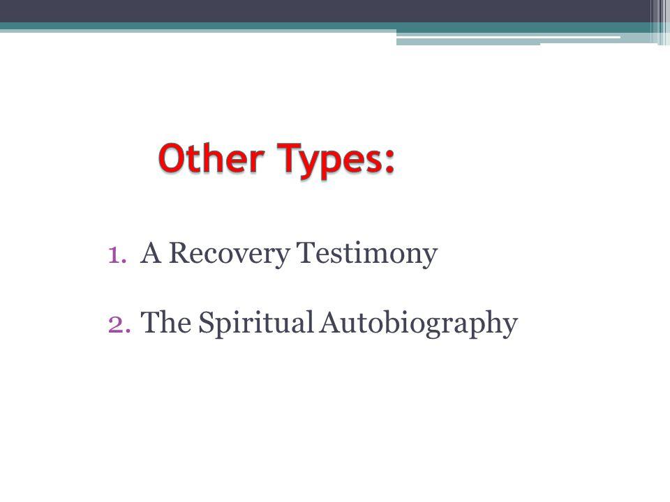 1.A Recovery Testimony 2.The Spiritual Autobiography