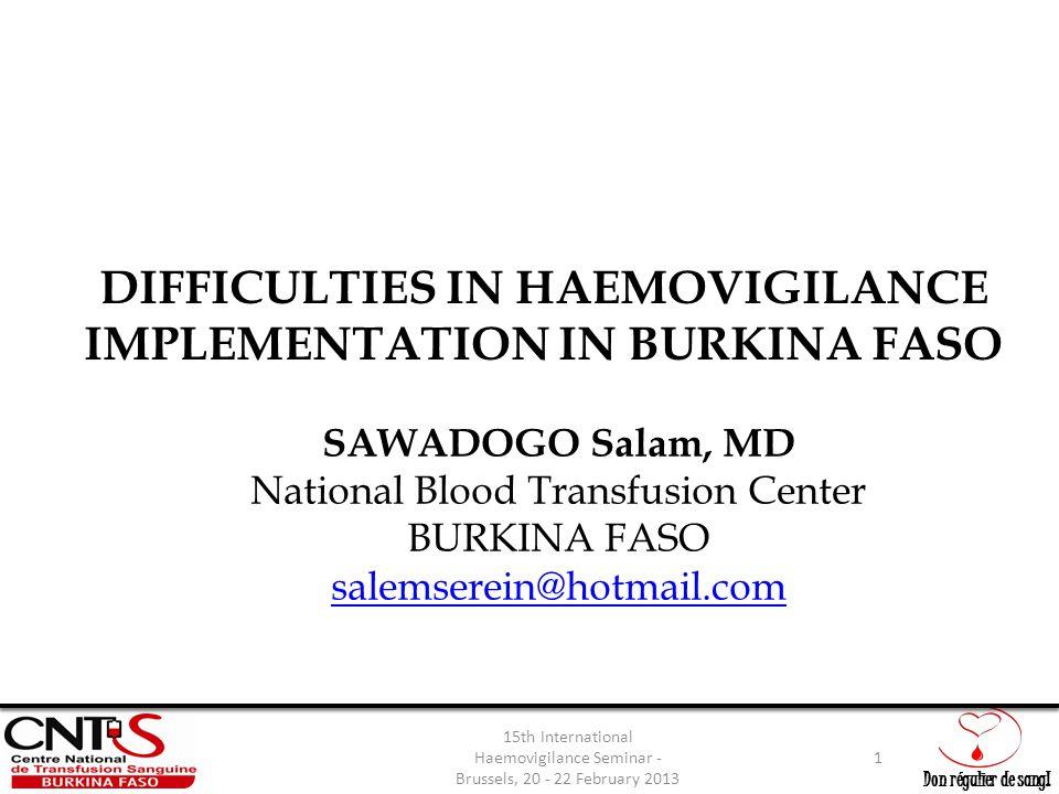 Don régulier de sang! DIFFICULTIES IN HAEMOVIGILANCE IMPLEMENTATION IN BURKINA FASO SAWADOGO Salam, MD National Blood Transfusion Center BURKINA FASO
