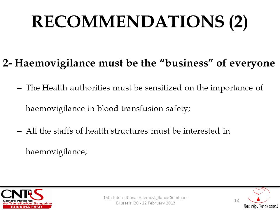 """Don régulier de sang! RECOMMENDATIONS (2) 2- Haemovigilance must be the """"business"""" of everyone – The Health authorities must be sensitized on the impo"""