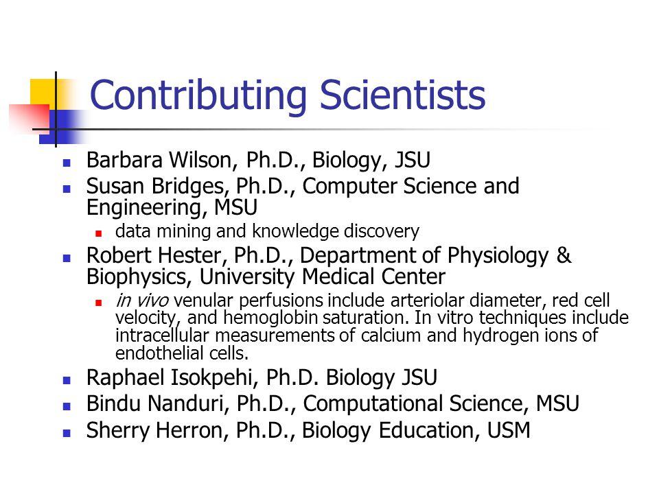 Contributing Scientists Barbara Wilson, Ph.D., Biology, JSU Susan Bridges, Ph.D., Computer Science and Engineering, MSU data mining and knowledge disc